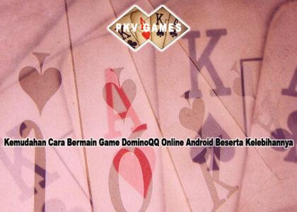 DominoQQ Online Android Beserta Kelebihannya - DOMINOQQ PKV GAMES