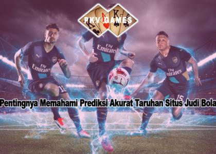 Pentingnya Memahami Prediksi Akurat Taruhan Situs Judi Bola